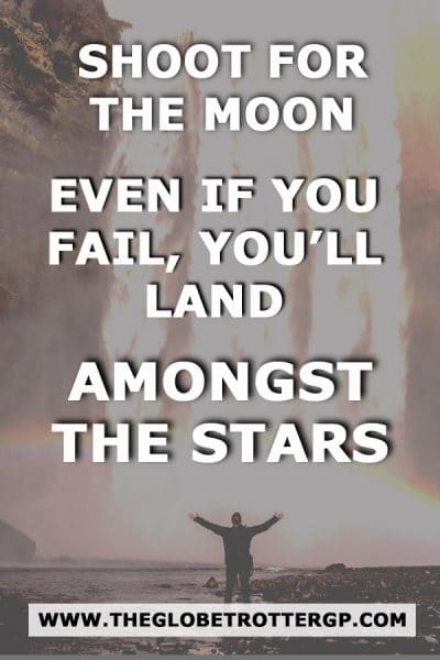 travel quotes - shoot for the moon even if you fail, you'll land amongst the stars