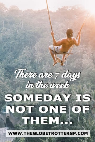 Quote about travel - a travel quote which says There are 7 days in the week but someday is not one of them...