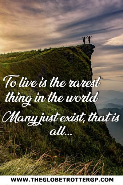 quotes about travel - a travel quote which says To live is the rarest thing in the world, many just exist, that is all...