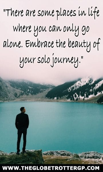 "101 inspiring solo travel quotes  "" there are some places in life where you can only go alone. Embrace the beauty of your solo journey."""