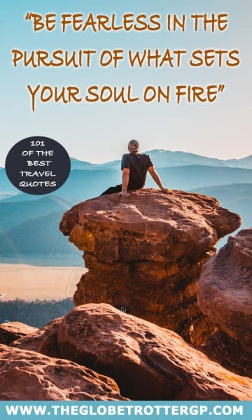"Quotes about travel "" Be fearless in the pursuit of what sets your soul on fire"" 101 of the best travel quotes to inspire wanderlust"